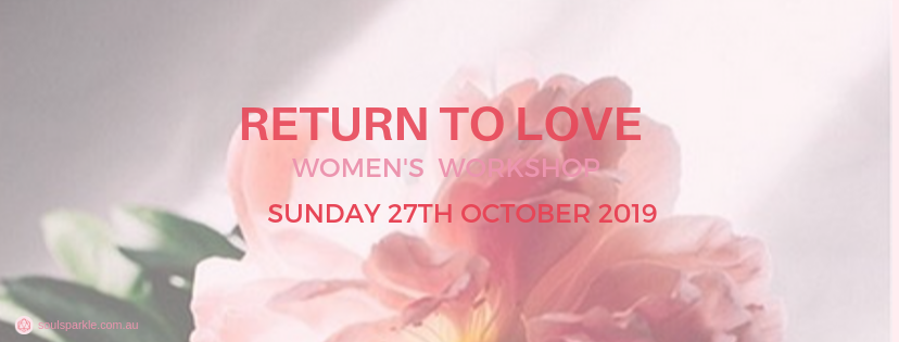 RETURN TO LOVE – HALF  DAY WORKSHOP FOR WOMEN